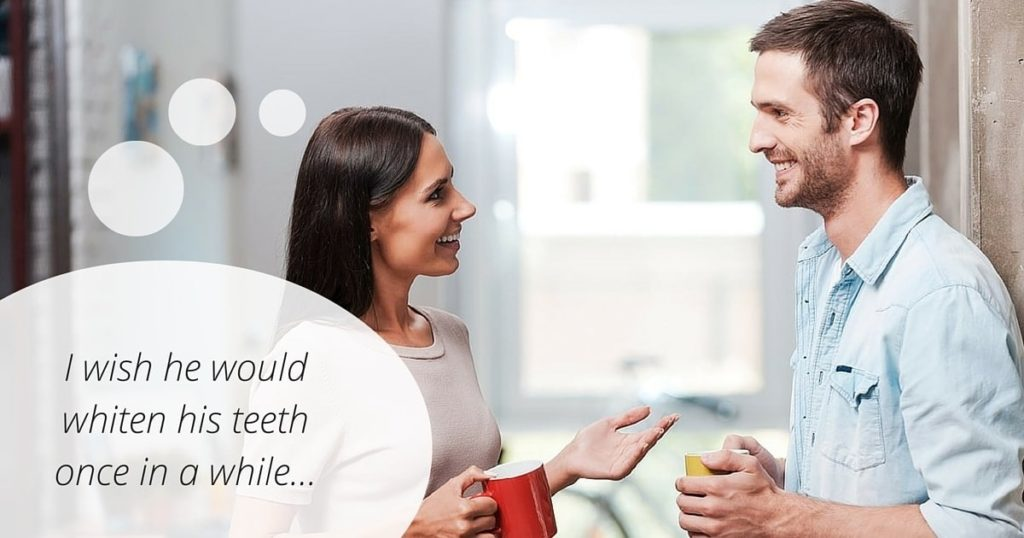 """A woman thinks & """"I wish he would whiten his teeth once and a while..."""""""